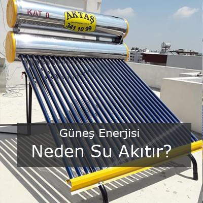 Güneş Enerjisi Neden Su Akıtır -